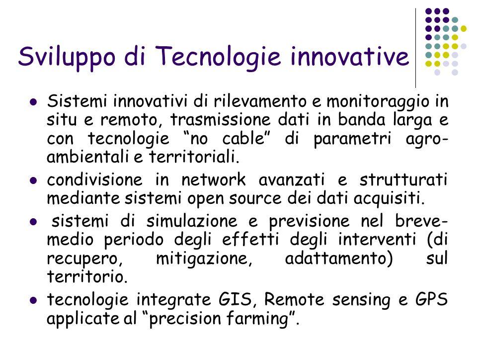 Sviluppo di Tecnologie innovative Sistemi innovativi di rilevamento e monitoraggio in situ e remoto, trasmissione dati in banda larga e con tecnologie no cable di parametri agro- ambientali e territoriali.