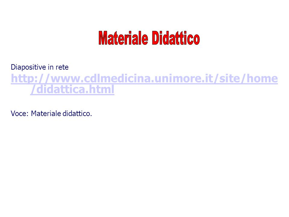 Diapositive in rete http://www.cdlmedicina.unimore.it/site/home /didattica.html Voce: Materiale didattico.