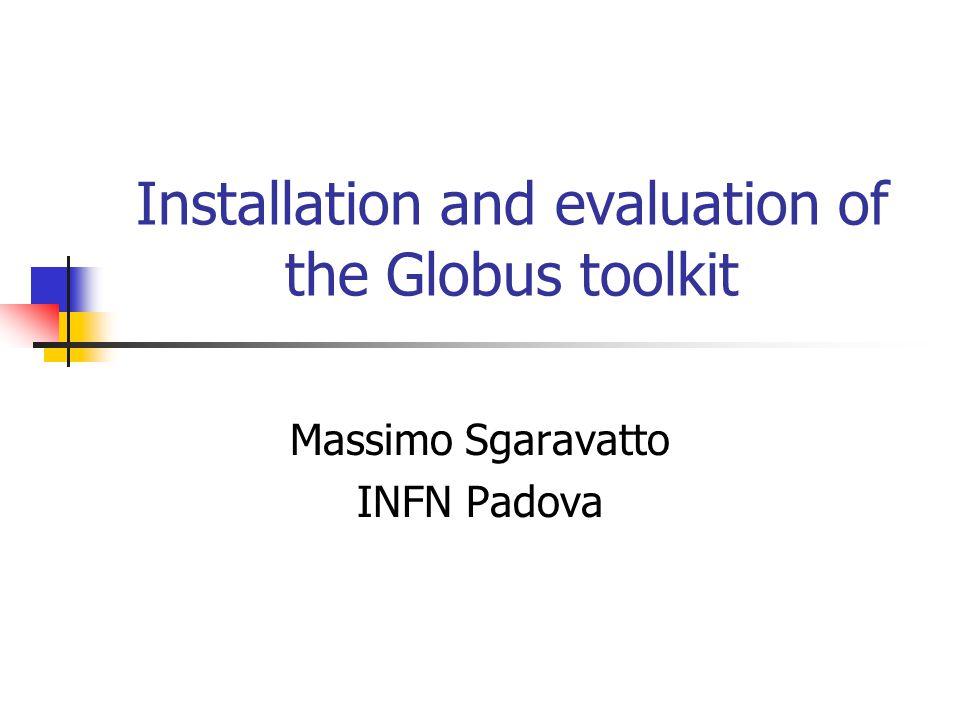 Installation and evaluation of the Globus toolkit Massimo Sgaravatto INFN Padova