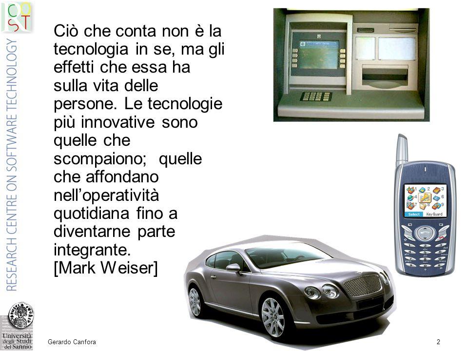 Gerardo Canfora2 Ciò che conta non è la tecnologia in se, ma gli effetti che essa ha sulla vita delle persone.