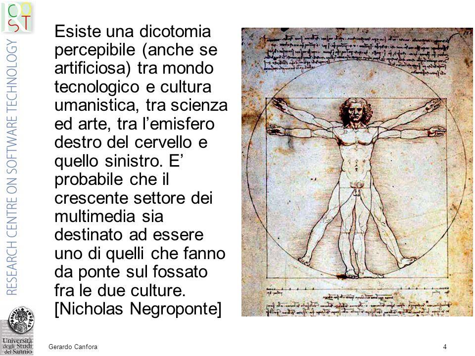 Gerardo Canfora4 Esiste una dicotomia percepibile (anche se artificiosa) tra mondo tecnologico e cultura umanistica, tra scienza ed arte, tra l'emisfero destro del cervello e quello sinistro.