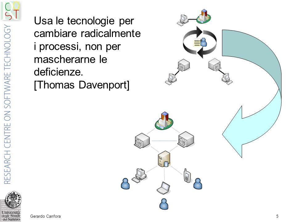Gerardo Canfora5 Usa le tecnologie per cambiare radicalmente i processi, non per mascherarne le deficienze.