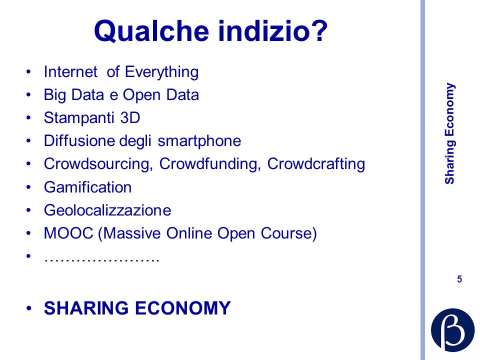 Sharing Economy 5 5 Qualche indizio? Internet of Everything Big Data e Open Data Stampanti 3D Diffusione degli smartphone Crowdsourcing, Crowdfunding,