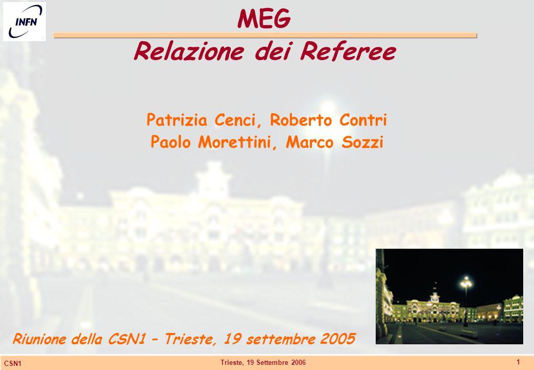 Trieste, 19 Settembre 2006 CSN1 1 MEG Relazione dei Referee Riunione della CSN1 – Trieste, 19 settembre 2005 Patrizia Cenci, Roberto Contri Paolo More