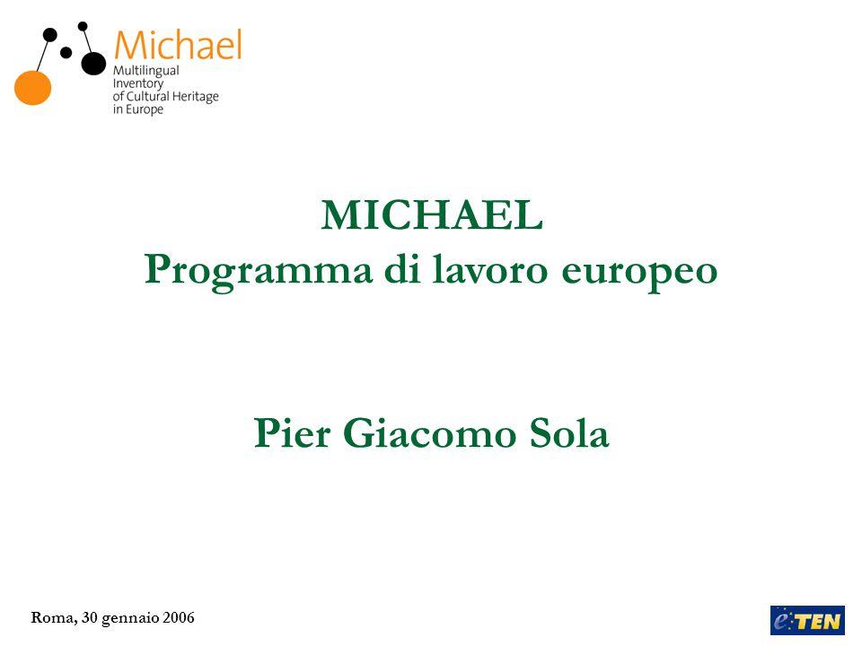Roma, 30 gennaio 2006 MICHAEL Programma di lavoro europeo Pier Giacomo Sola