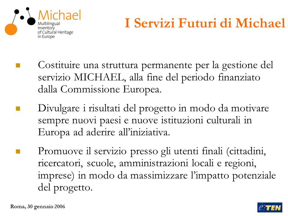 Roma, 30 gennaio 2006 Costituire una struttura permanente per la gestione del servizio MICHAEL, alla fine del periodo finanziato dalla Commissione Europea.