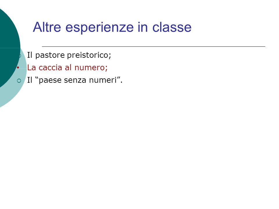 """Altre esperienze in classe  Il pastore preistorico; La caccia al numero;  Il """"paese senza numeri""""."""
