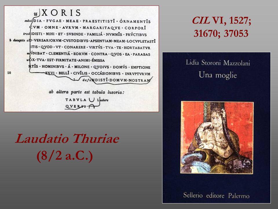 Laudatio Thuriae (8/2 a.C.) CIL VI, 1527; 31670; 37053