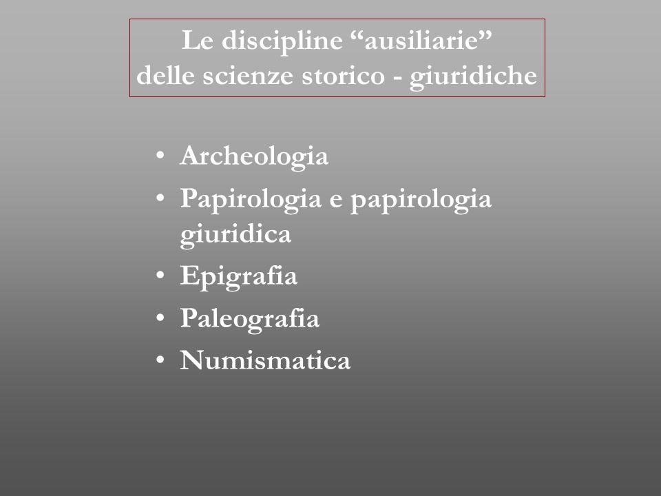 """Le discipline """"ausiliarie"""" delle scienze storico - giuridiche Archeologia Papirologia e papirologia giuridica Epigrafia Paleografia Numismatica"""