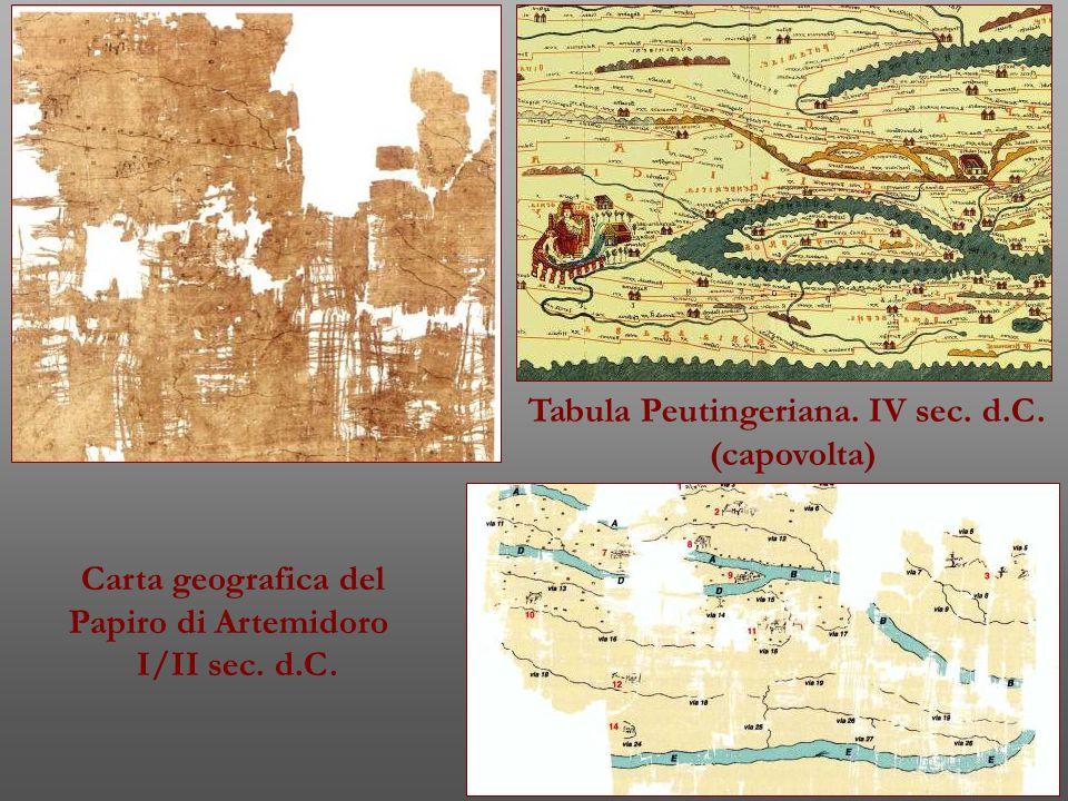 Tabula Peutingeriana. IV sec. d.C. (capovolta) Carta geografica del Papiro di Artemidoro I/II sec. d.C.
