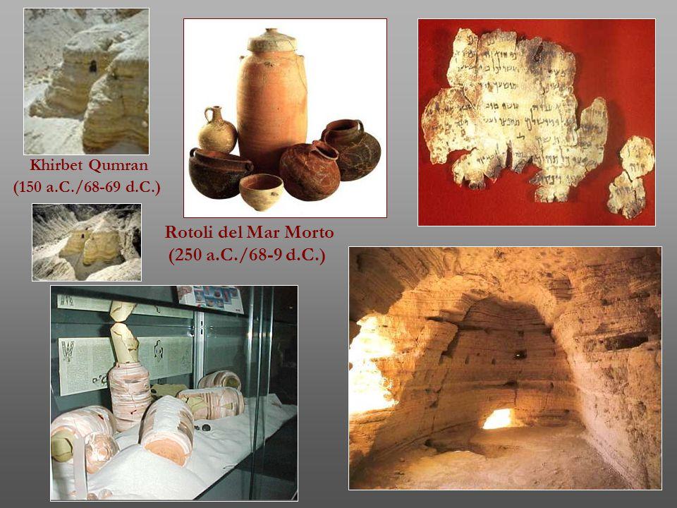 Rotoli del Mar Morto (250 a.C./68-9 d.C.) Khirbet Qumran (150 a.C./68-69 d.C.)