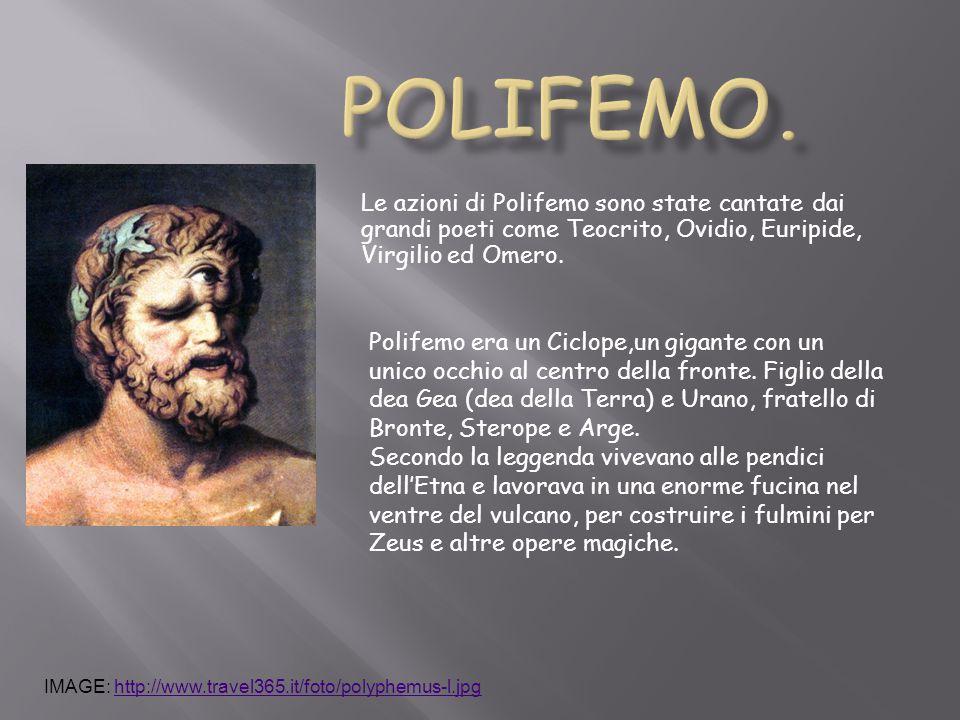Le azioni di Polifemo sono state cantate dai grandi poeti come Teocrito, Ovidio, Euripide, Virgilio ed Omero. Polifemo era un Ciclope,un gigante con u