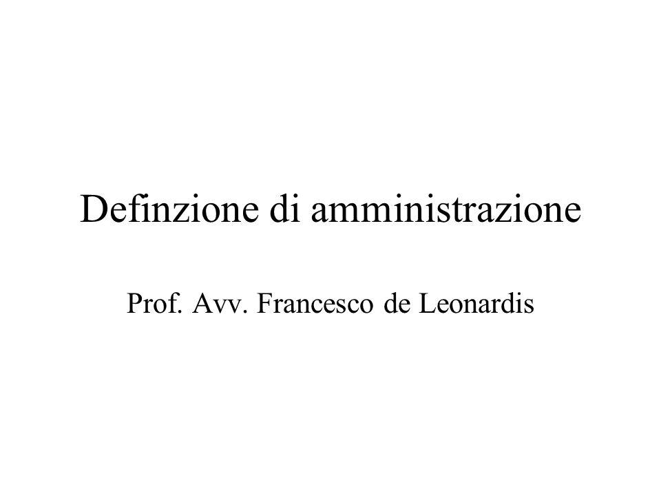 Definzione di amministrazione Prof. Avv. Francesco de Leonardis