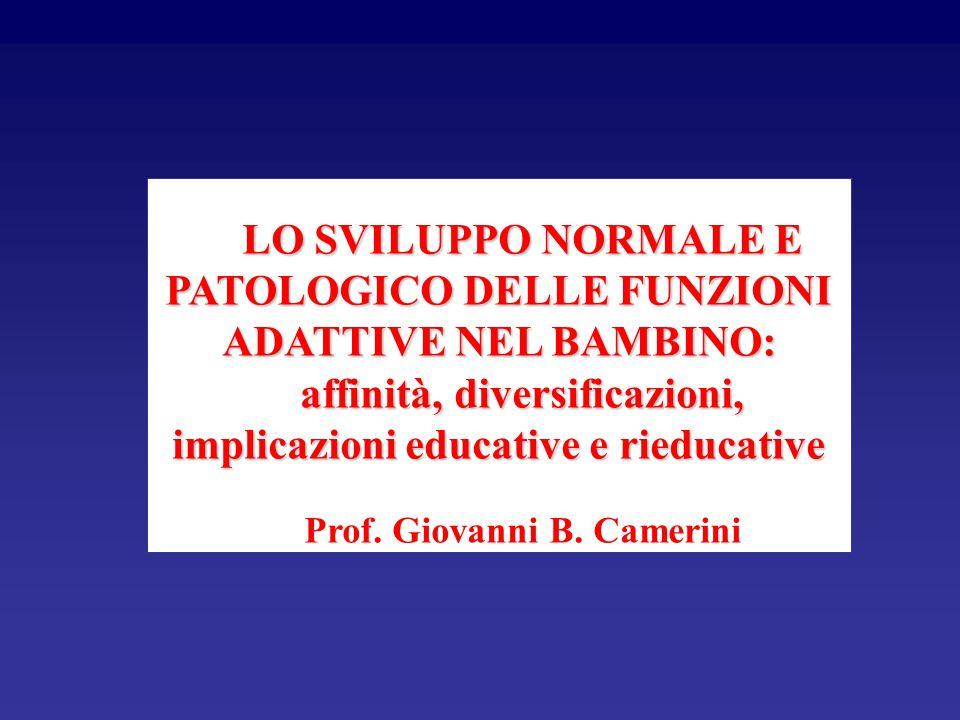 LO SVILUPPO NORMALE E PATOLOGICO DELLE FUNZIONI ADATTIVE NEL BAMBINO: affinità, diversificazioni, implicazioni educative e rieducative Prof.