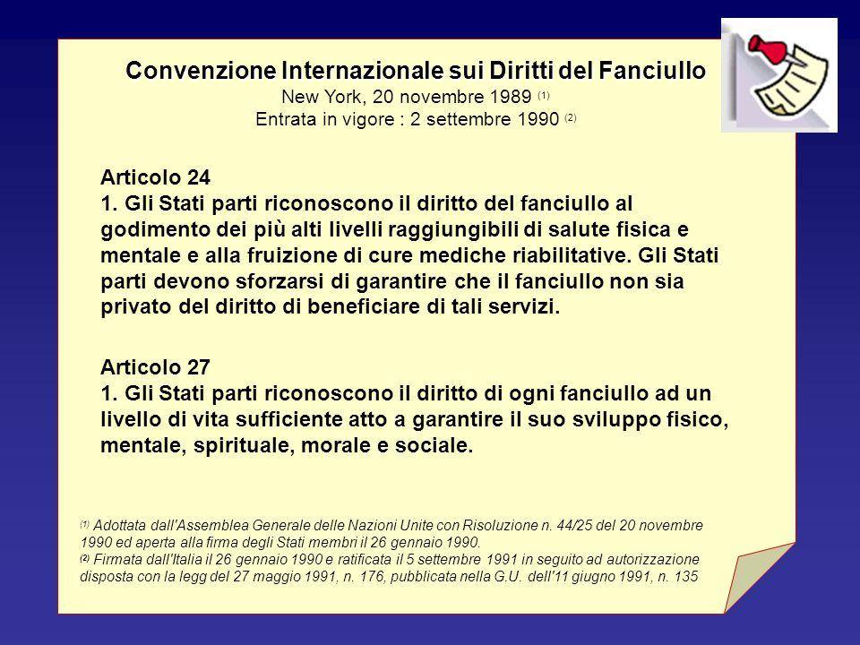 Convenzione Internazionale sui Diritti del Fanciullo Convenzione Internazionale sui Diritti del Fanciullo New York, 20 novembre 1989 (1) Entrata in vigore : 2 settembre 1990 (2) (1) Adottata dall Assemblea Generale delle Nazioni Unite con Risoluzione n.