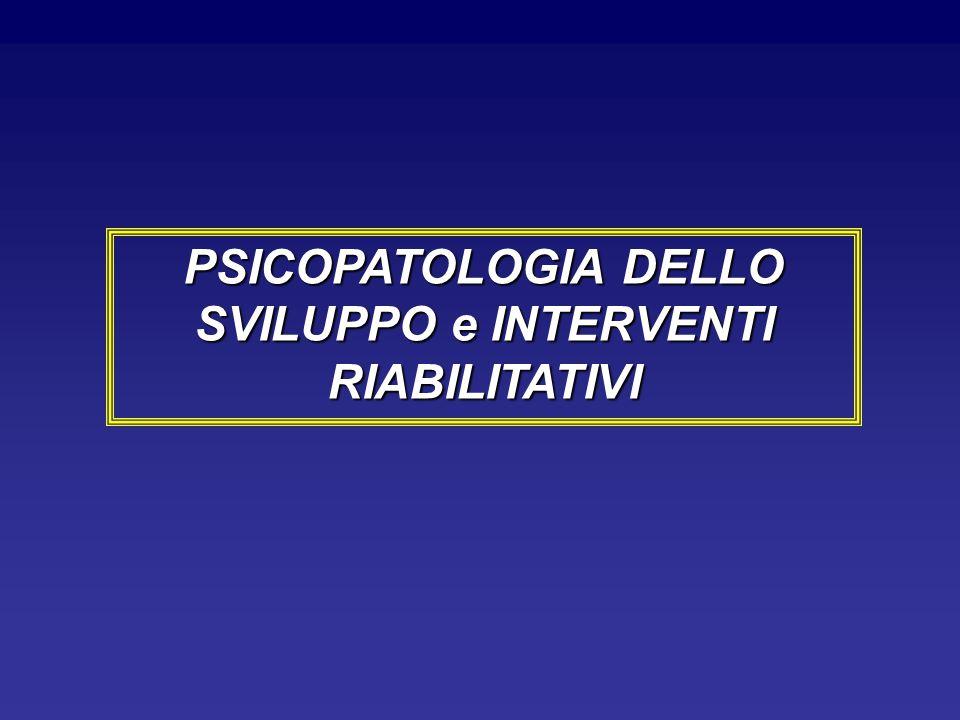 PSICOPATOLOGIA DELLO SVILUPPO e INTERVENTI RIABILITATIVI