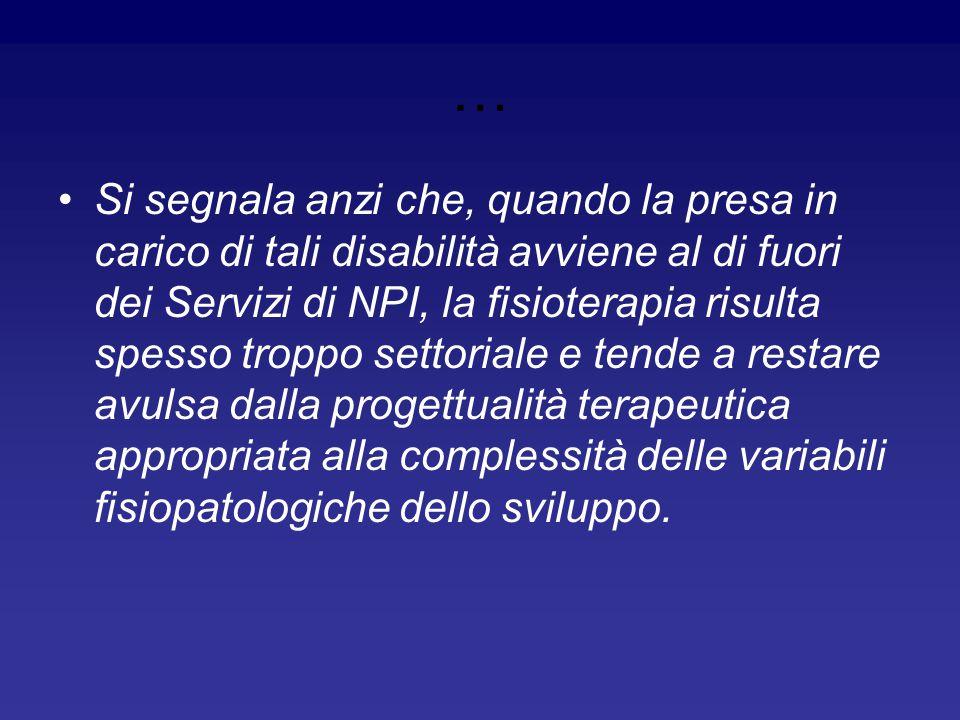 … Si segnala anzi che, quando la presa in carico di tali disabilità avviene al di fuori dei Servizi di NPI, la fisioterapia risulta spesso troppo sett
