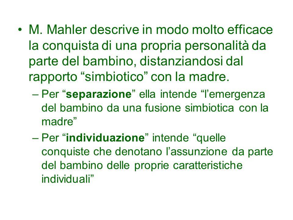 """M. Mahler descrive in modo molto efficace la conquista di una propria personalità da parte del bambino, distanziandosi dal rapporto """"simbiotico"""" con l"""