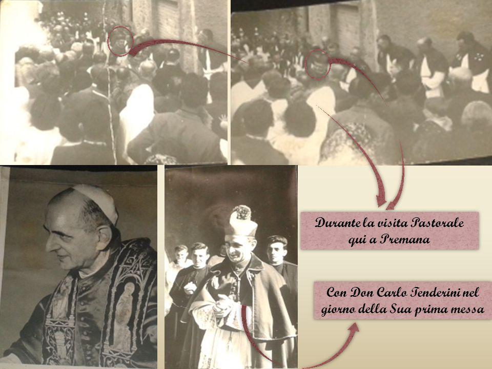 Con Don Carlo Tenderini nel giorno della Sua prima messa Durante la visita Pastorale qui a Premana