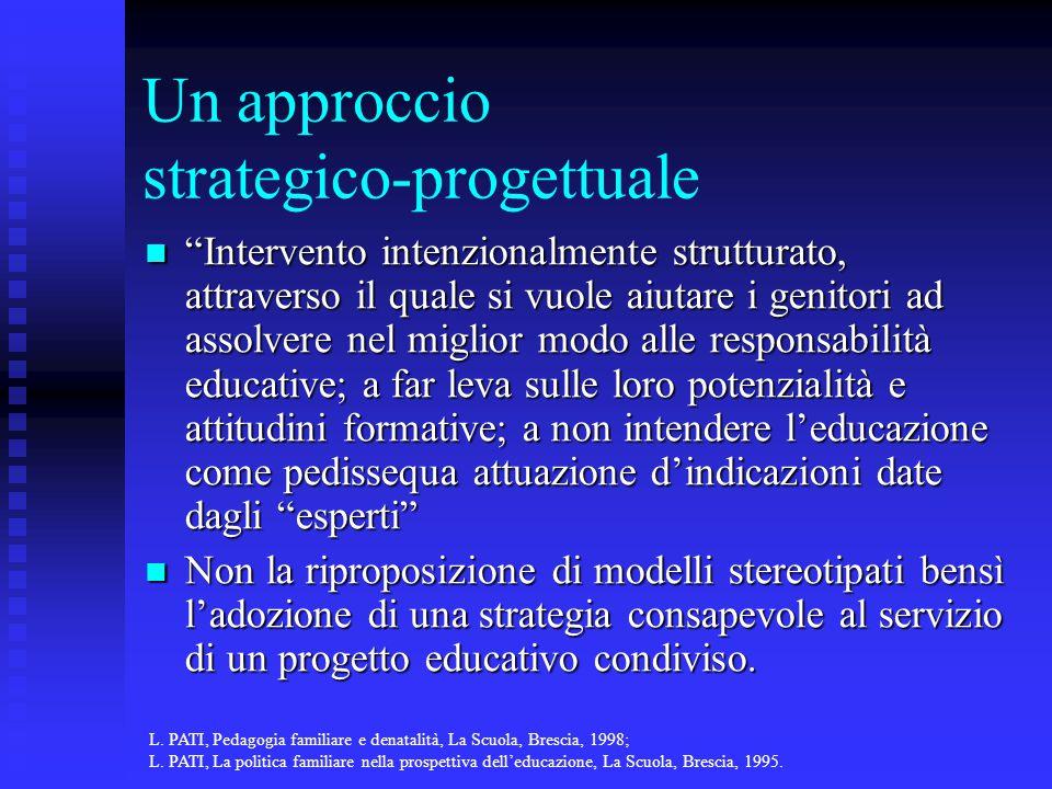 """Un approccio strategico-progettuale """"Intervento intenzionalmente strutturato, attraverso il quale si vuole aiutare i genitori ad assolvere nel miglior"""