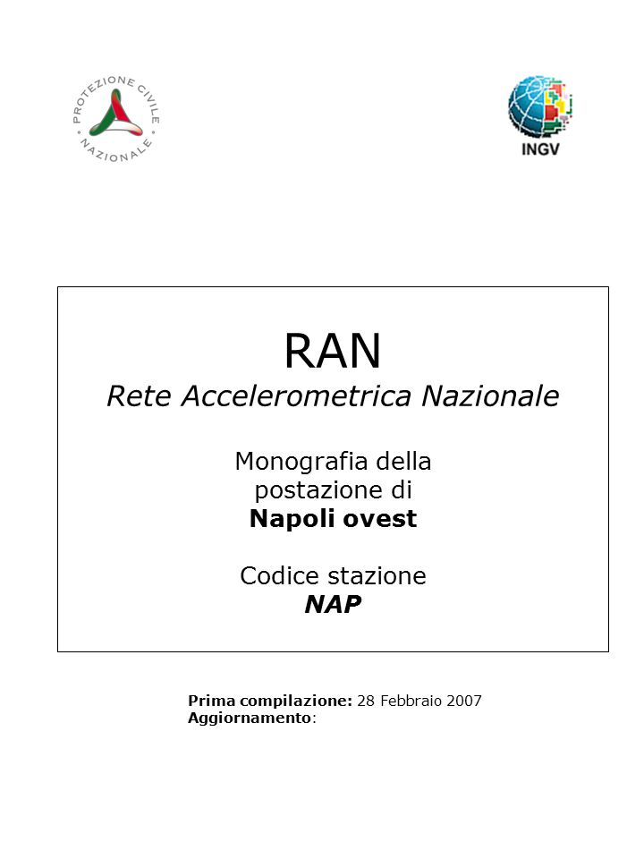 RAN Rete Accelerometrica Nazionale Monografia della postazione di Napoli ovest Codice stazione NAP Prima compilazione: 28 Febbraio 2007 Aggiornamento: