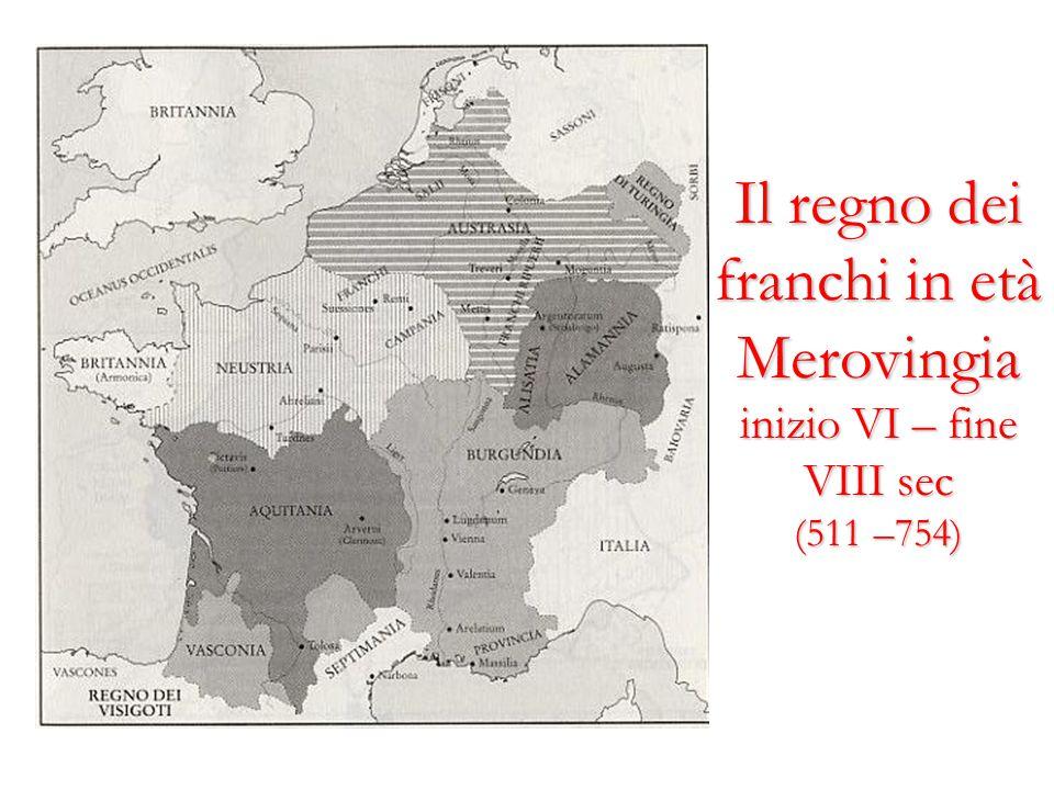 Il regno dei franchi in età Merovingia inizio VI – fine VIII sec (511 –754)