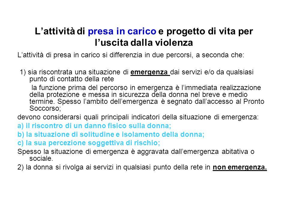 L'attività di presa in carico e progetto di vita per l'uscita dalla violenza L'attività di presa in carico si differenzia in due percorsi, a seconda c