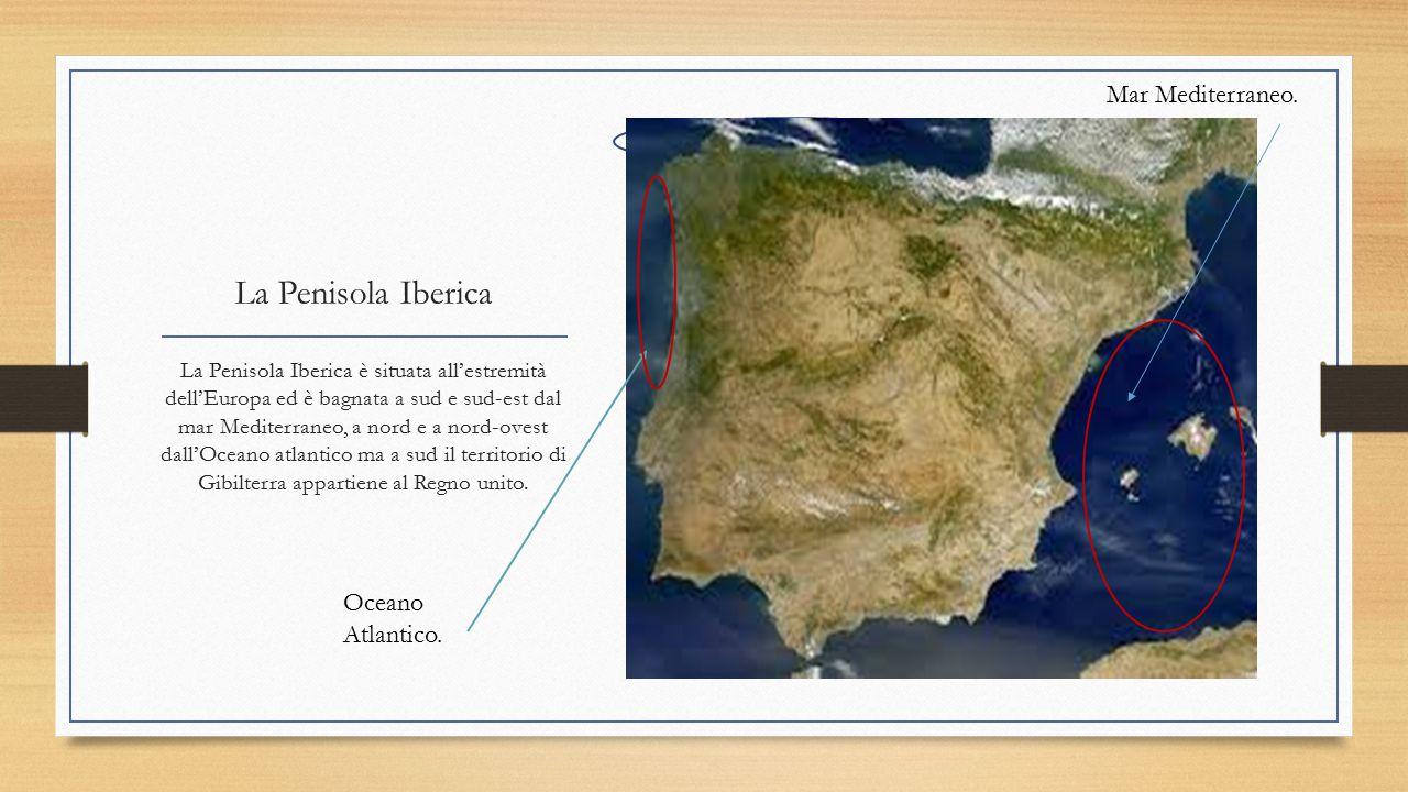 La Penisola Iberica La Penisola Iberica è situata all'estremità dell'Europa ed è bagnata a sud e sud-est dal mar Mediterraneo, a nord e a nord-ovest d