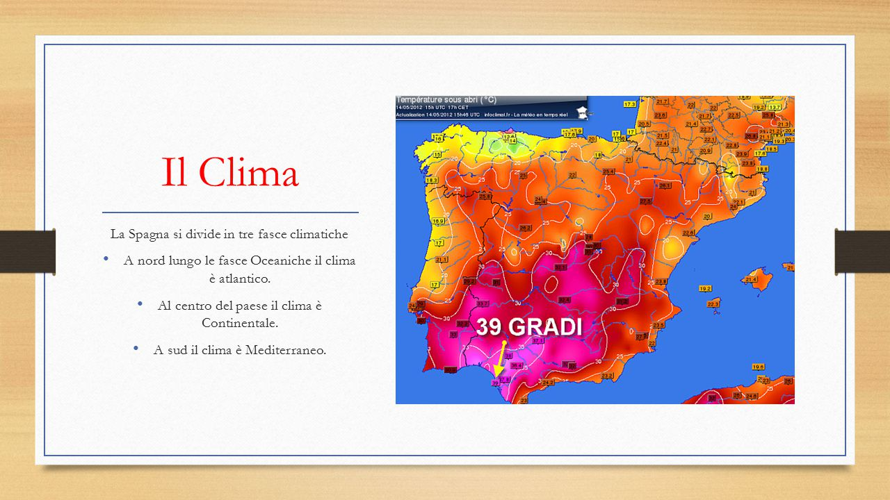 Il Clima La Spagna si divide in tre fasce climatiche A nord lungo le fasce Oceaniche il clima è atlantico. Al centro del paese il clima è Continentale