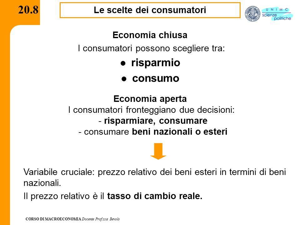 CORSO DI MACROECONOMIA Docente Prof.ssa Bevolo 20.8 Le scelte dei consumatori Economia chiusa I consumatori possono scegliere tra: risparmio consumo V