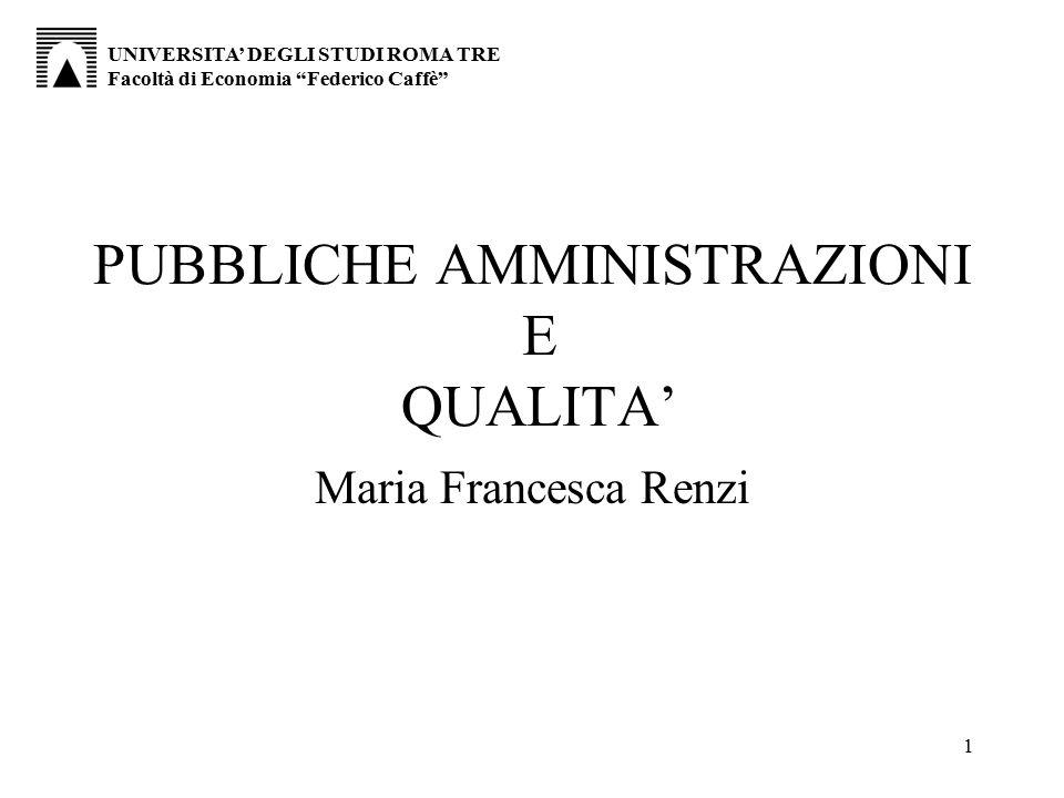 """1 PUBBLICHE AMMINISTRAZIONI E QUALITA' Maria Francesca Renzi UNIVERSITA' DEGLI STUDI ROMA TRE Facoltà di Economia """"Federico Caffè"""""""