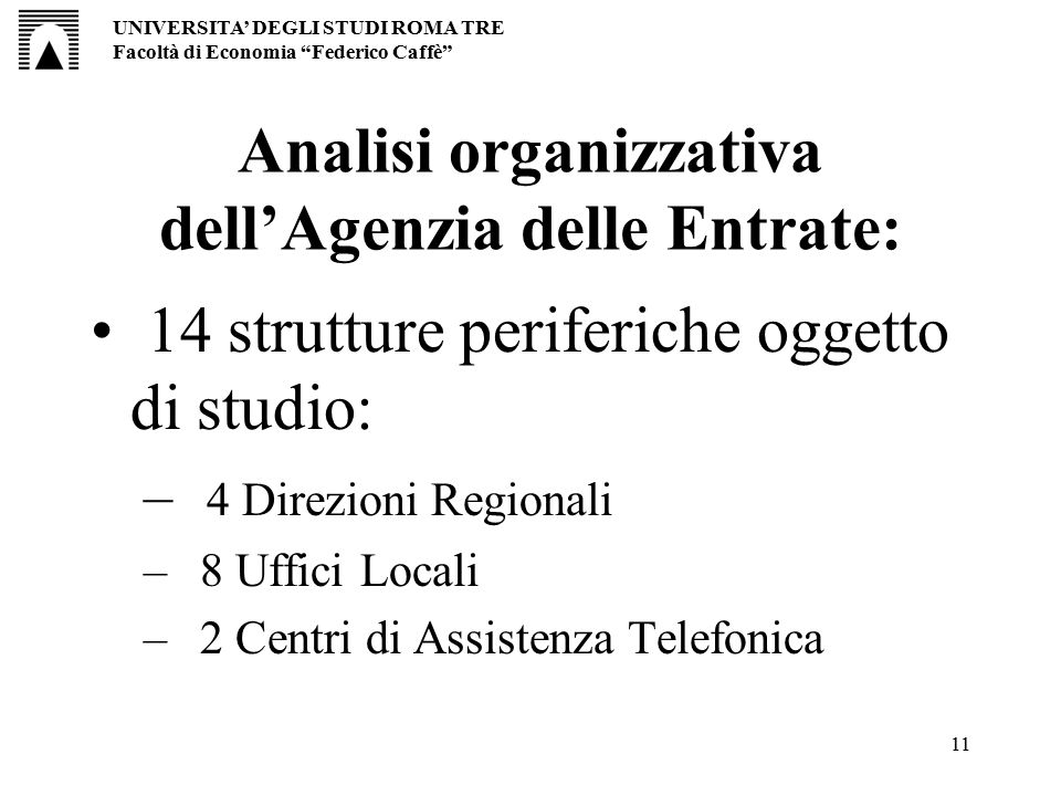 11 14 strutture periferiche oggetto di studio: – 4 Direzioni Regionali – 8 Uffici Locali – 2 Centri di Assistenza Telefonica Analisi organizzativa del