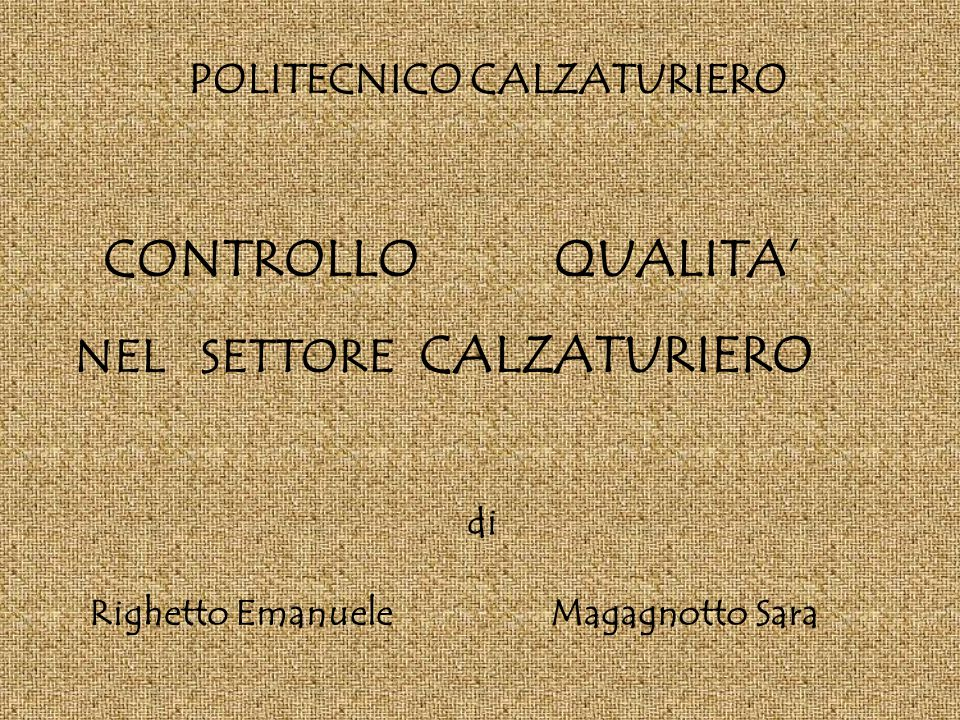 POLITECNICO CALZATURIERO CONTROLLO QUALITA' NEL SETTORE CALZATURIERO Righetto EmanueleMagagnotto Sara di