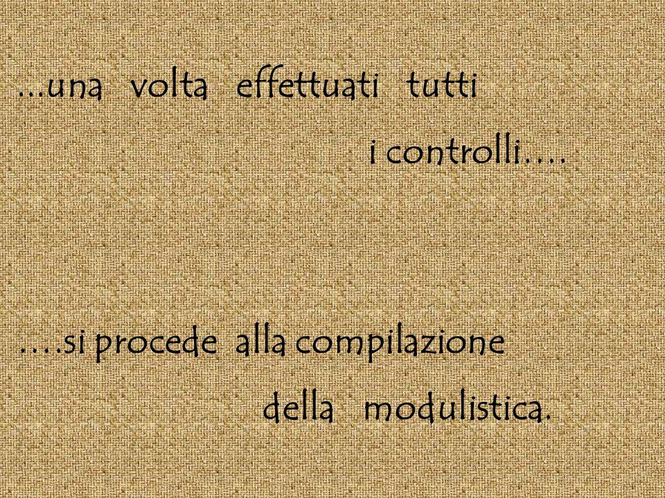 ...una volta effettuati tutti i controlli…. ….si procede alla compilazione della modulistica.