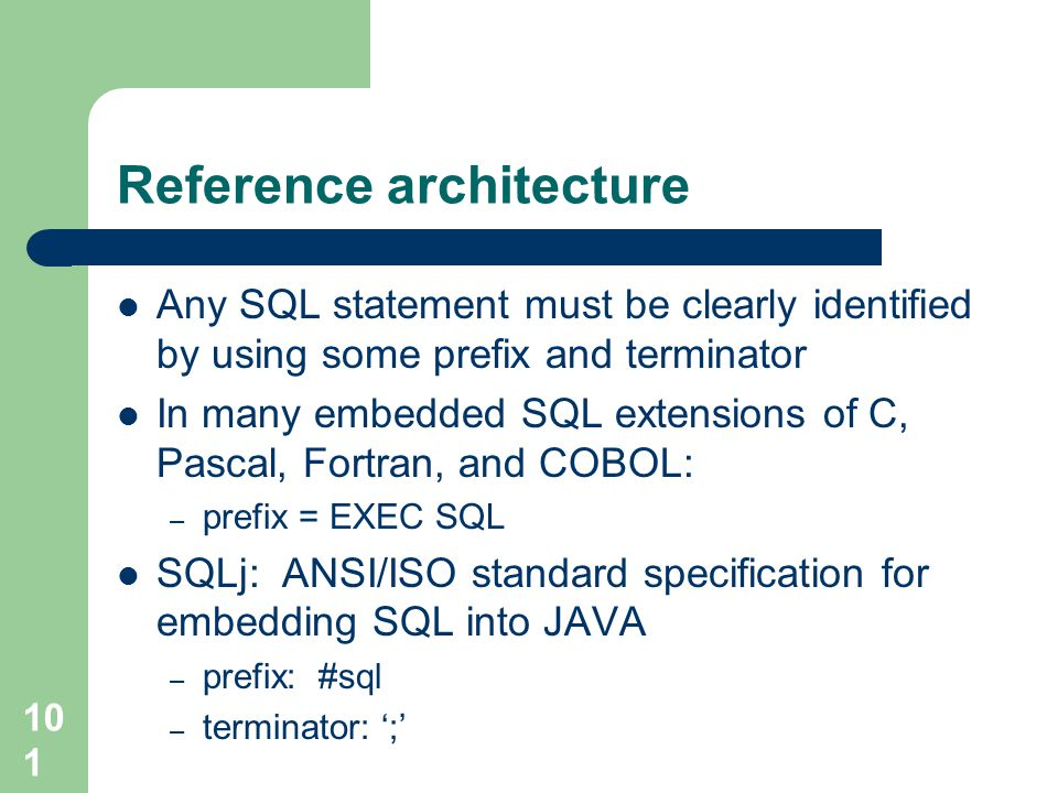 101 Reference architecture Any SQL statement must be clearly identified by using some prefix and terminator In many embedded SQL extensions of C, Pasc