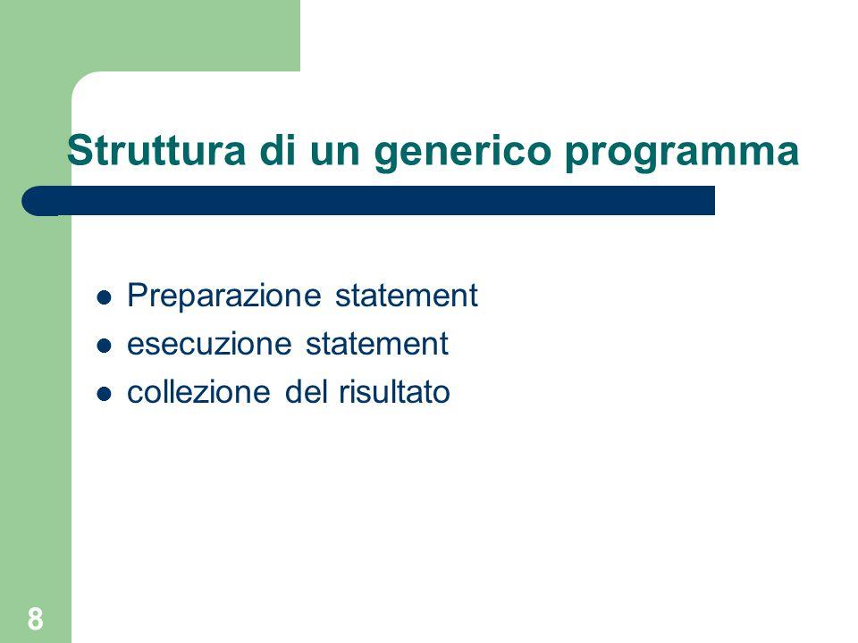 8 Struttura di un generico programma Preparazione statement esecuzione statement collezione del risultato