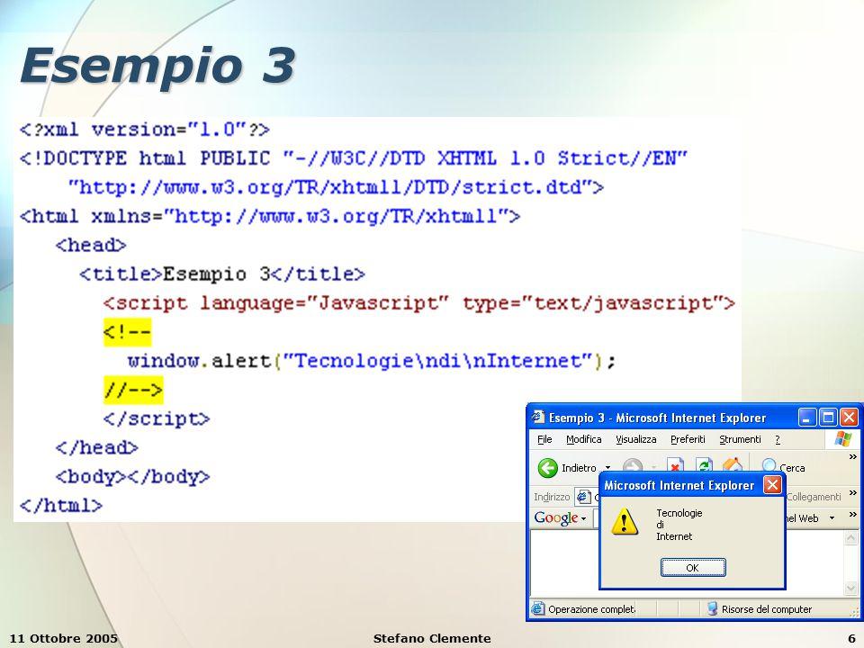 11 Ottobre 2005Stefano Clemente7 Esempio 4 N.B. - JavaScript è case-sensitive