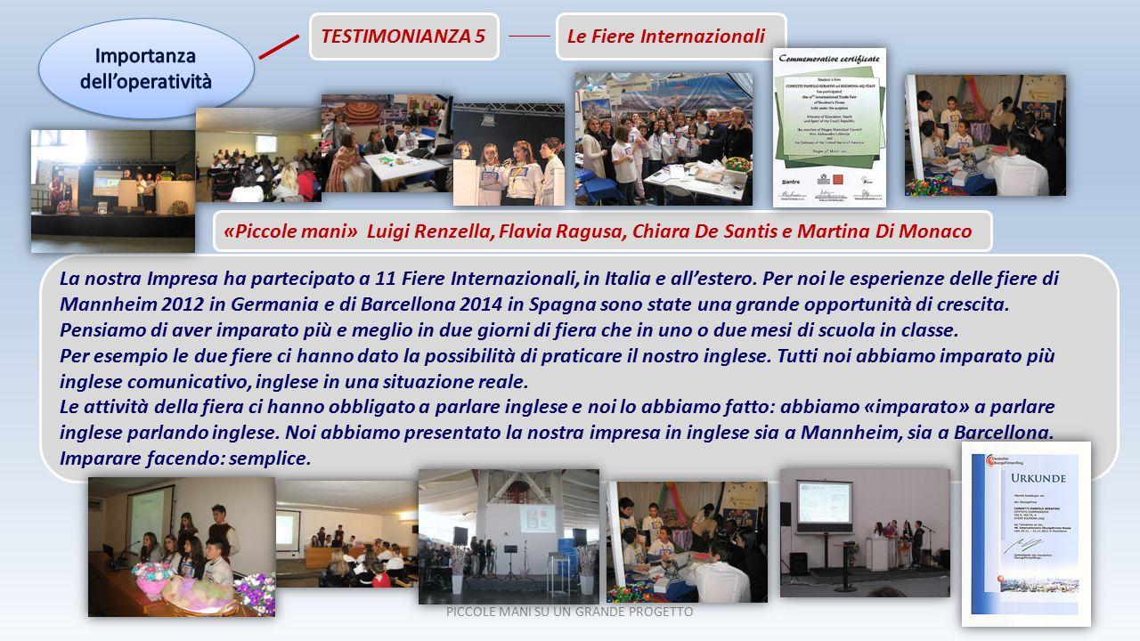 PICCOLE MANI SU UN GRANDE PROGETTO TESTIMONIANZA 5 La nostra Impresa ha partecipato a 11 Fiere Internazionali, in Italia e all'estero.