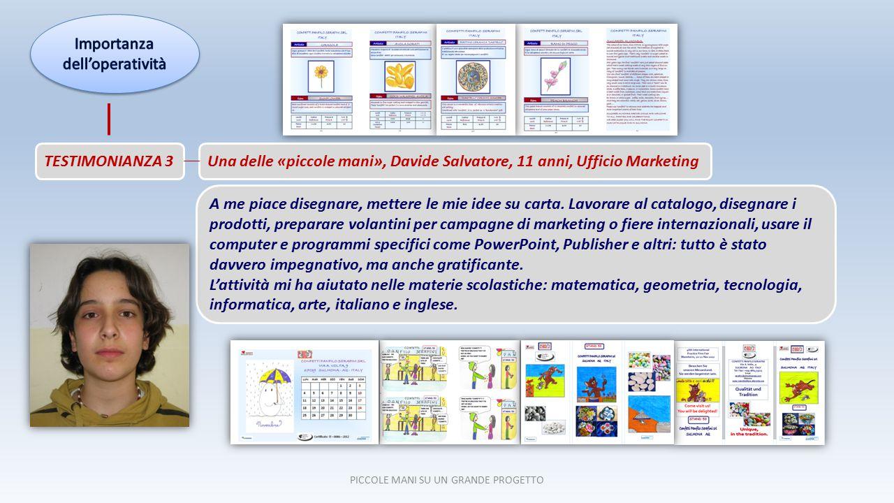 PICCOLE MANI SU UN GRANDE PROGETTO TESTIMONIANZA 4 Il Progetto di Simulazione d'Impresa ci ha messo in contatto con il mondo del lavoro.