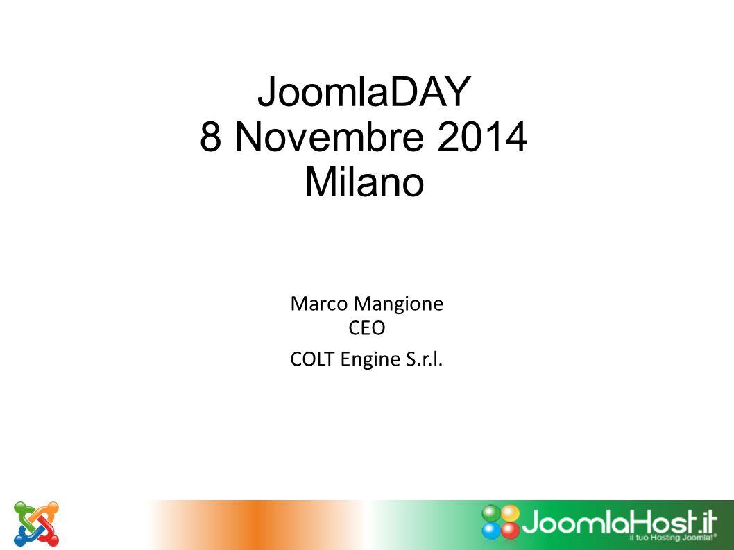 JoomlaDAY 8 Novembre 2014 Milano Marco Mangione CEO COLT Engine S.r.l.