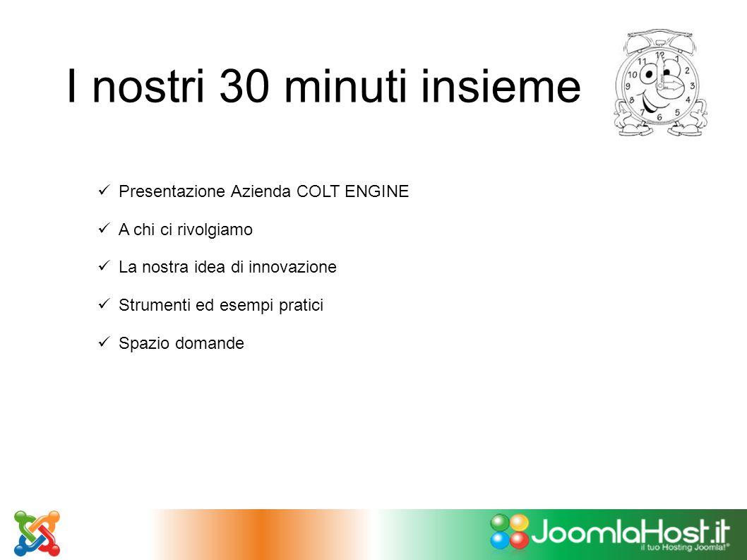 I nostri 30 minuti insieme Presentazione Azienda COLT ENGINE A chi ci rivolgiamo La nostra idea di innovazione Strumenti ed esempi pratici Spazio doma