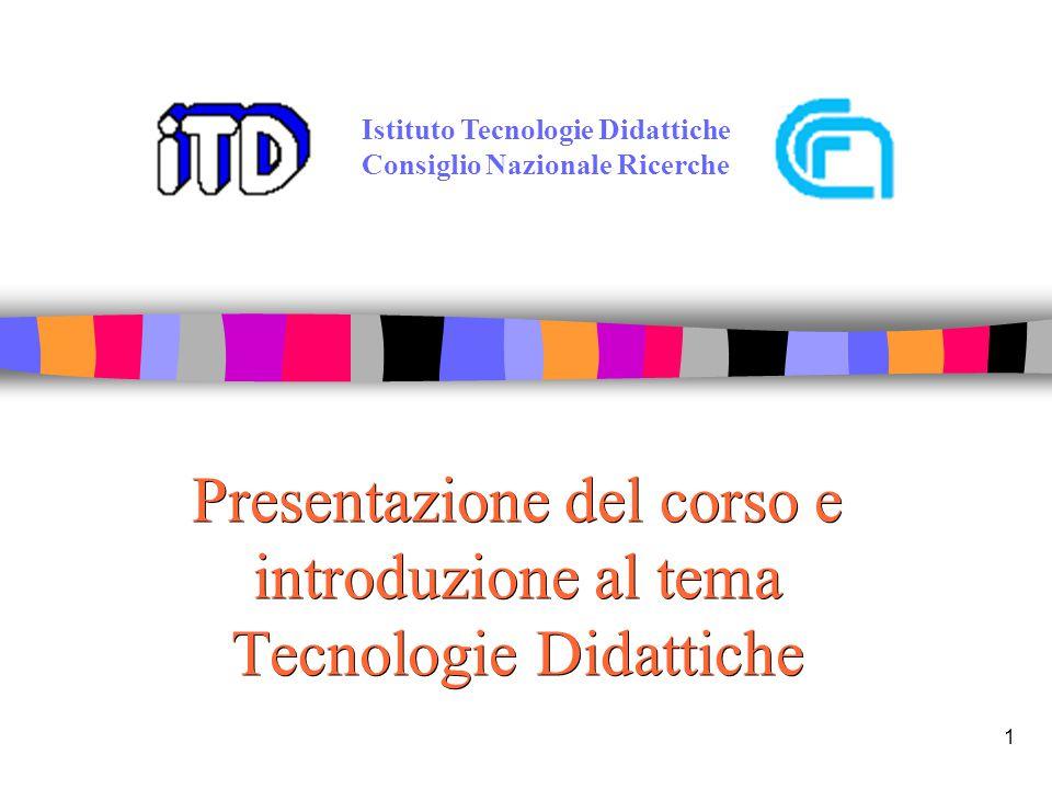 1 Presentazione del corso e introduzione al tema Tecnologie Didattiche Istituto Tecnologie Didattiche Consiglio Nazionale Ricerche