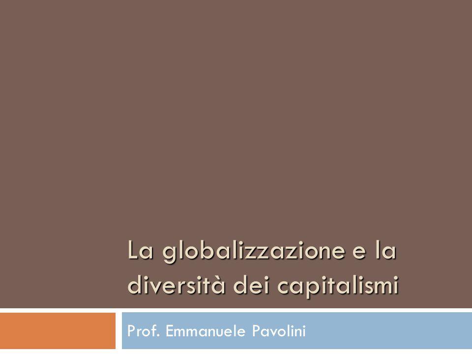 La globalizzazione e la diversità dei capitalismi Prof. Emmanuele Pavolini