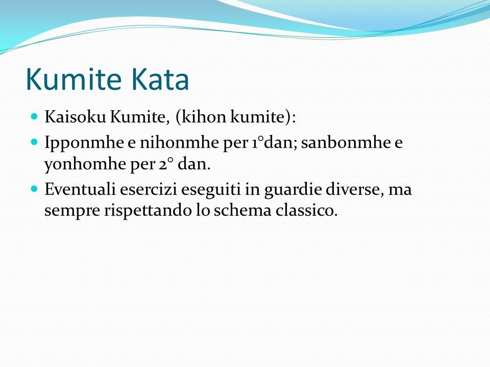 Kumite Kata Kaisoku Kumite, (kihon kumite): Ipponmhe e nihonmhe per 1°dan; sanbonmhe e yonhomhe per 2° dan. Eventuali esercizi eseguiti in guardie div