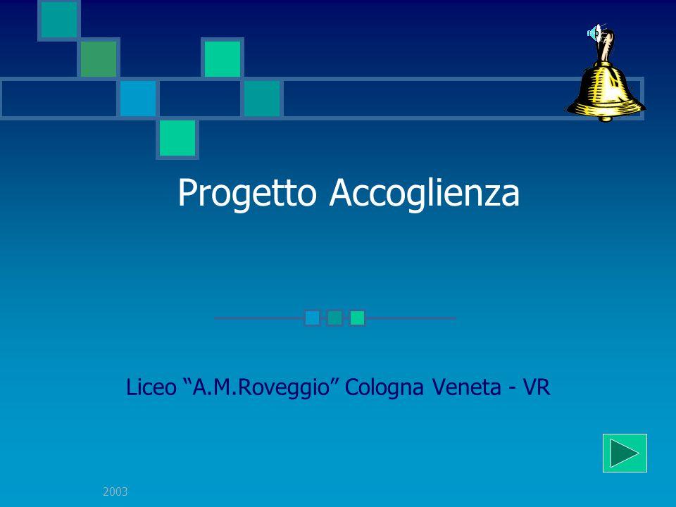 2003 Progetto Accoglienza Liceo A.M.Roveggio Cologna Veneta - VR