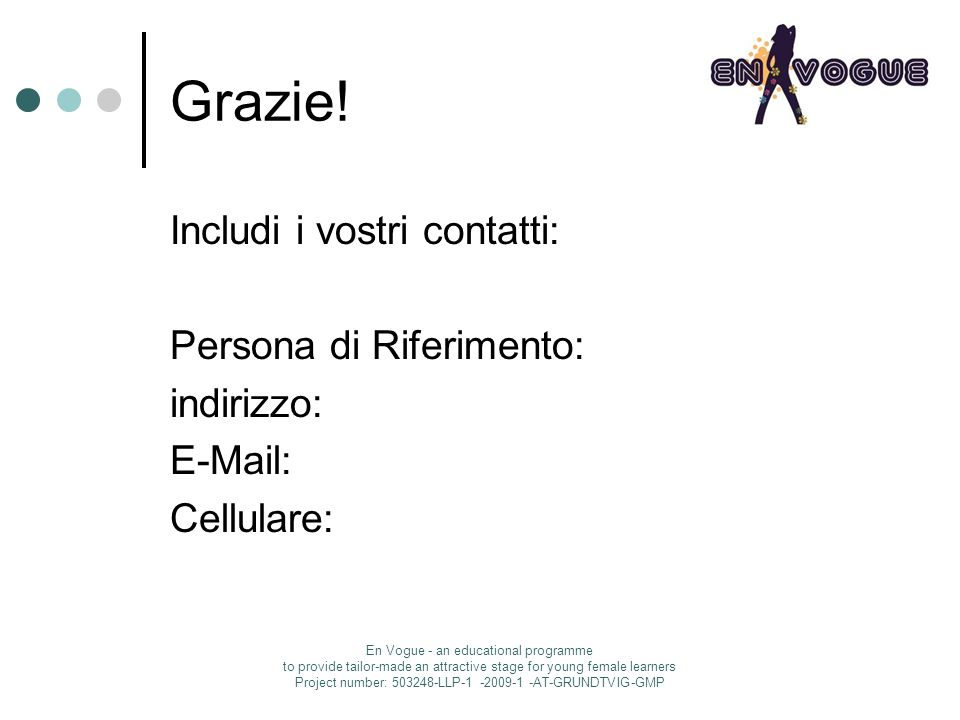 Grazie! Includi i vostri contatti: Persona di Riferimento: indirizzo: E-Mail: Cellulare: En Vogue - an educational programme to provide tailor-made an