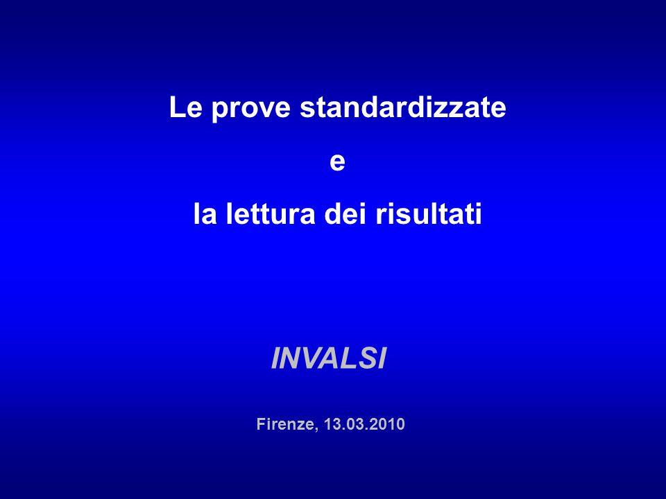 Le prove standardizzate e la lettura dei risultati INVALSI Firenze, 13.03.2010