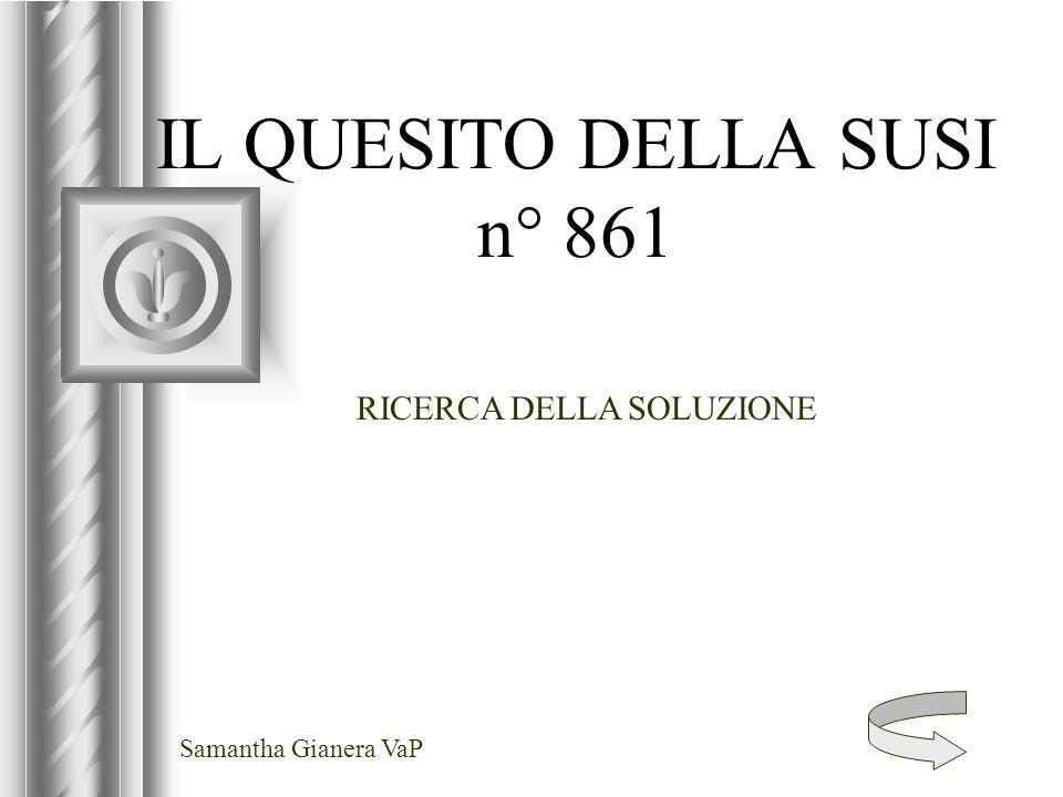 IL QUESITO DELLA SUSI n° 861 RICERCA DELLA SOLUZIONE Samantha Gianera VaP