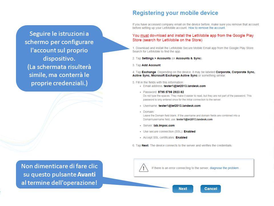 Seguire le istruzioni a schermo per configurare l account sul proprio dispositivo.
