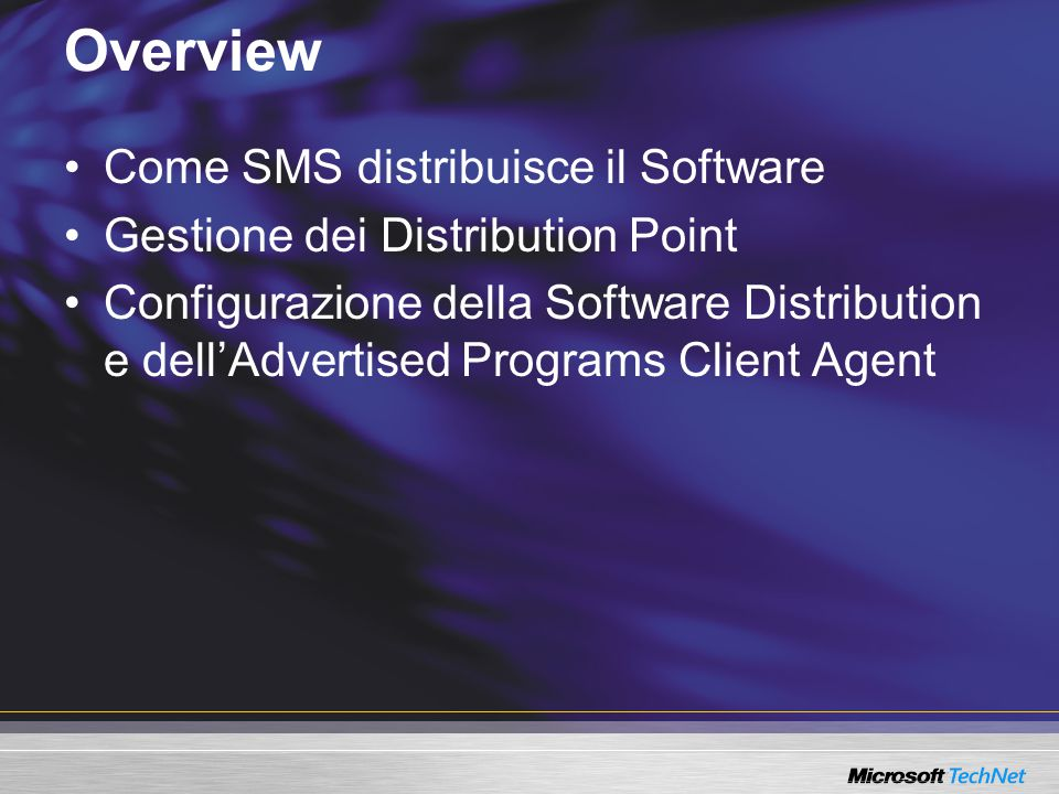 Overview Come SMS distribuisce il Software Gestione dei Distribution Point Configurazione della Software Distribution e dell'Advertised Programs Clien